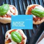 10 ricette per pizze e focacce