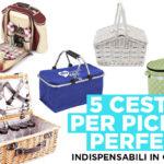 5 cestini da picnic utili e belli per chi ha voglia di mangiare all'aperto